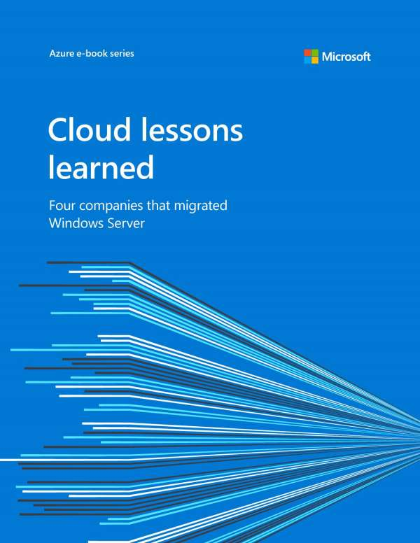 Cloud lessons learned: Four companies that migrated Windows Server
